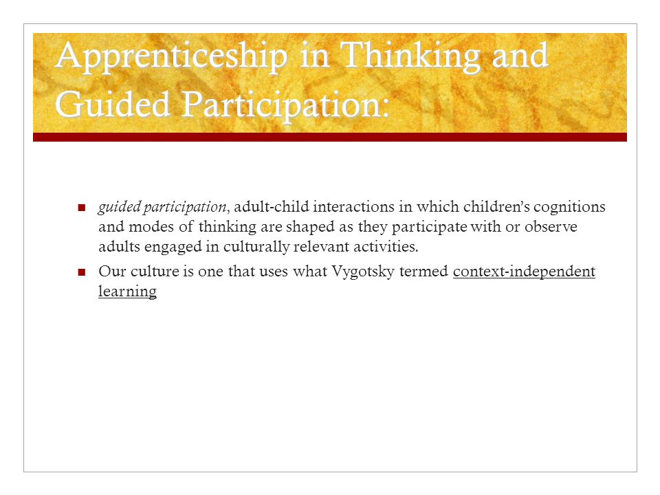 Apprenticeship in Thinking and Guided Participation: guided participation, adult-child interactions in which children's cognitions and modes of thinki
