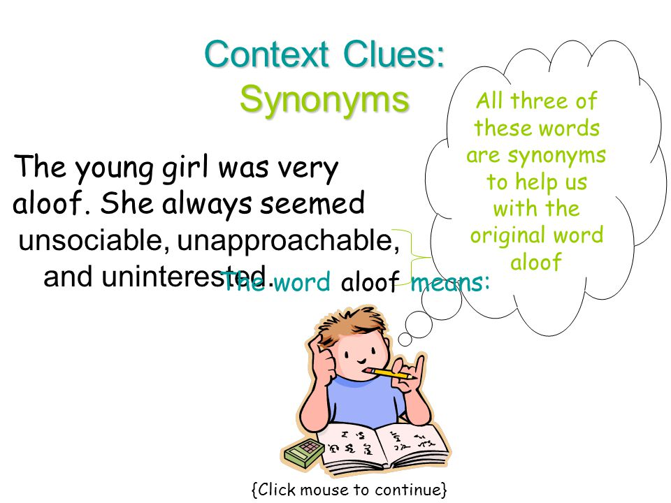 unsociable, unapproachable, and uninterested. Context Clues: Synonyms The young girl was very aloof. She always seemed All three of these words are sy