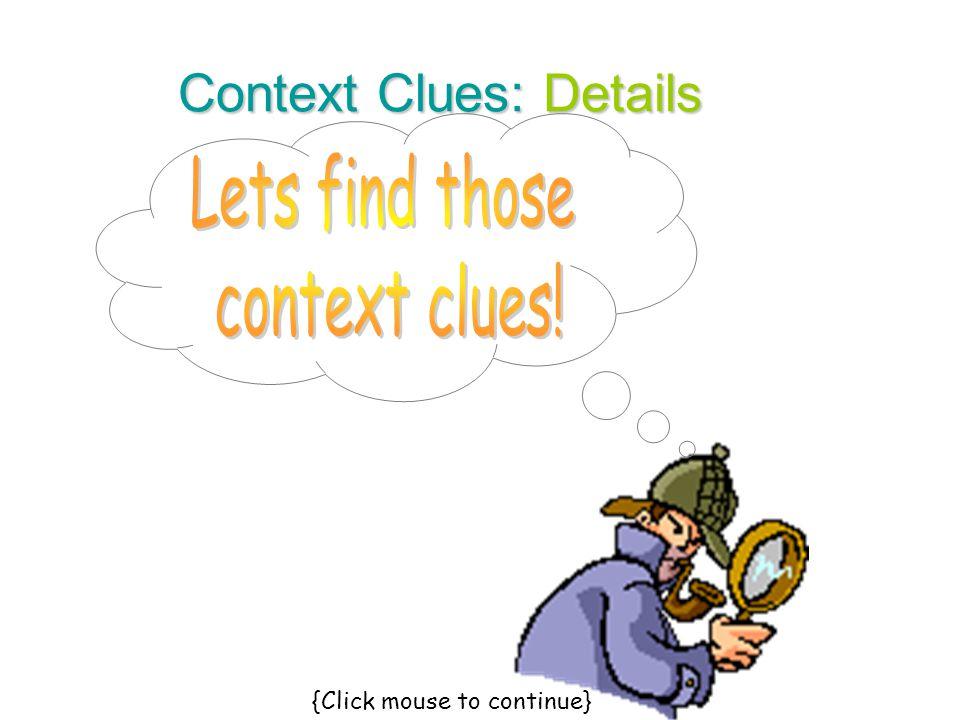 Context Clues: Details {Click mouse to continue}