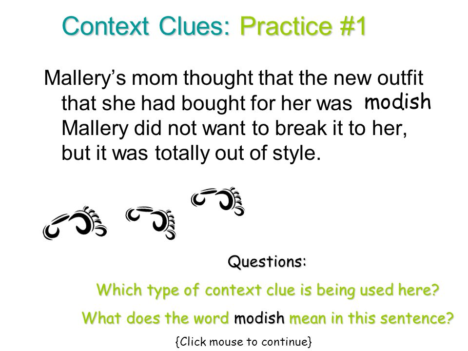 Context Clues: Practice #1 Mallery's mom thought that the new outfit that she had bought for her was. Mallery did not want to break it to her, but it