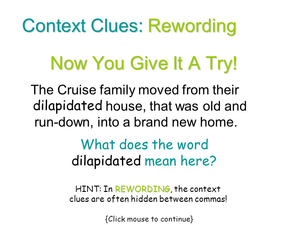Context Clues: Details A writer is using details as context clues when they give us explanations or examples as hints about the word that they don't think we will know.
