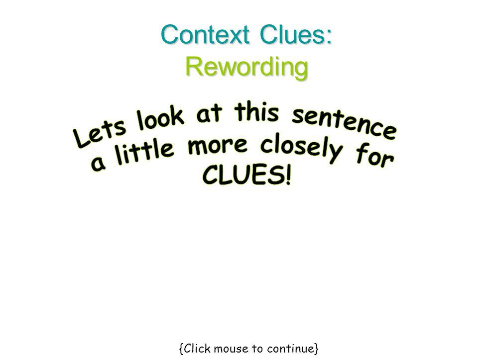 Context Clues: Rewording {Click mouse to continue}
