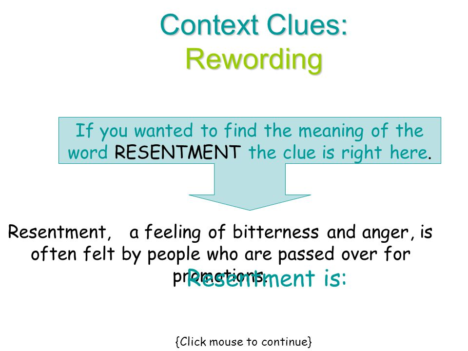 Context Clues: Rewording Resentment,, is often felt by people who are passed over for promotions. a feeling of bitterness and anger If you wanted to f