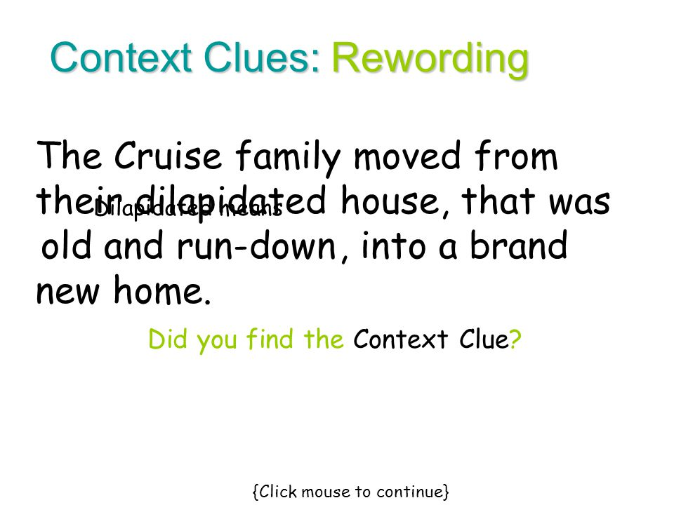 The Cruise family moved from their dilapidated house, that was, into a brand new home. Context Clues: Rewording old and run-down Did you find the Cont