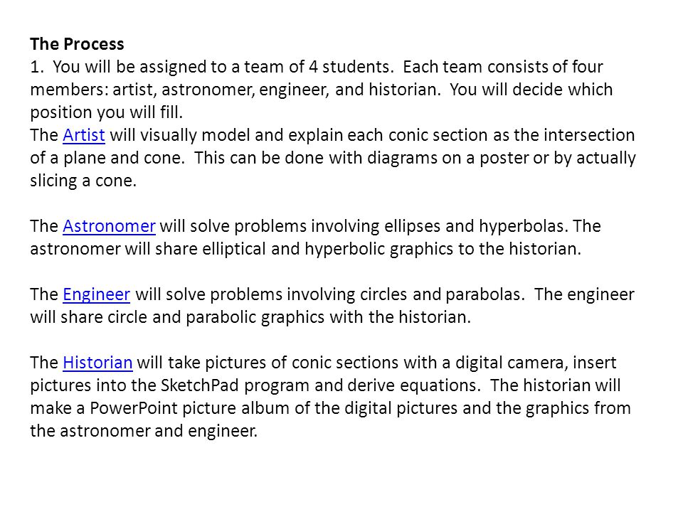 The Process 1. You will be assigned to a team of 4 students. Each team consists of four members: artist, astronomer, engineer, and historian. You will
