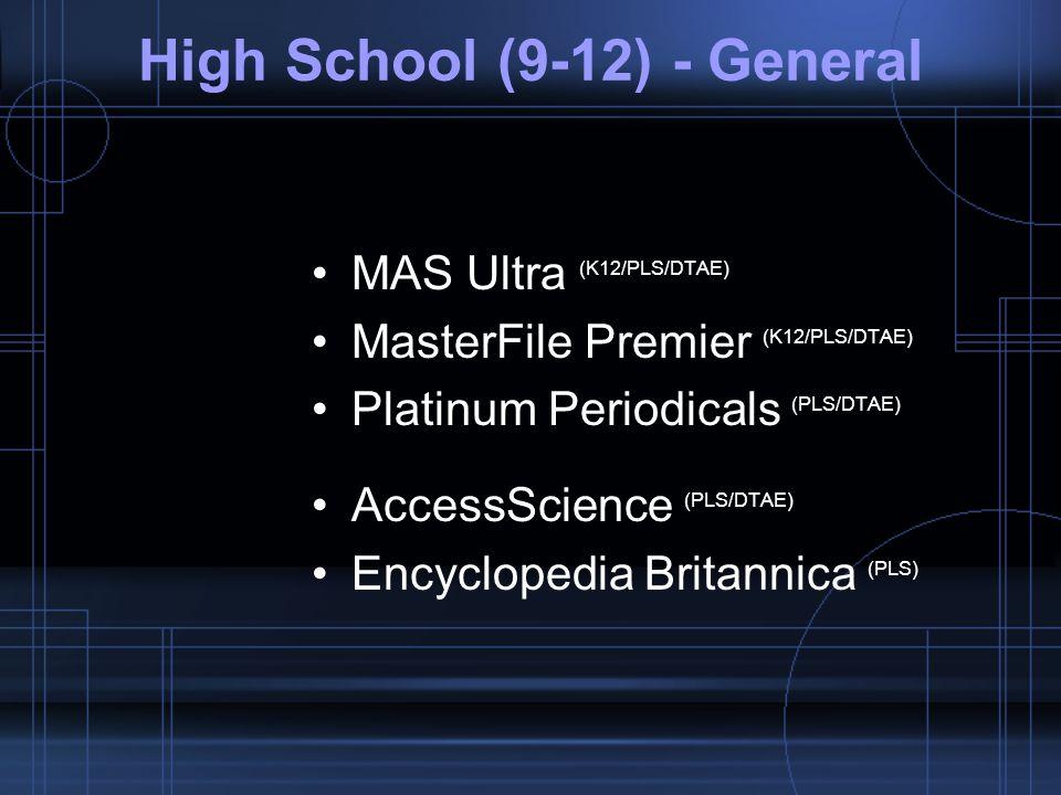 High School (9-12) - General MAS Ultra (K12/PLS/DTAE) MasterFile Premier (K12/PLS/DTAE) Platinum Periodicals (PLS/DTAE) AccessScience (PLS/DTAE) Encyclopedia Britannica (PLS)