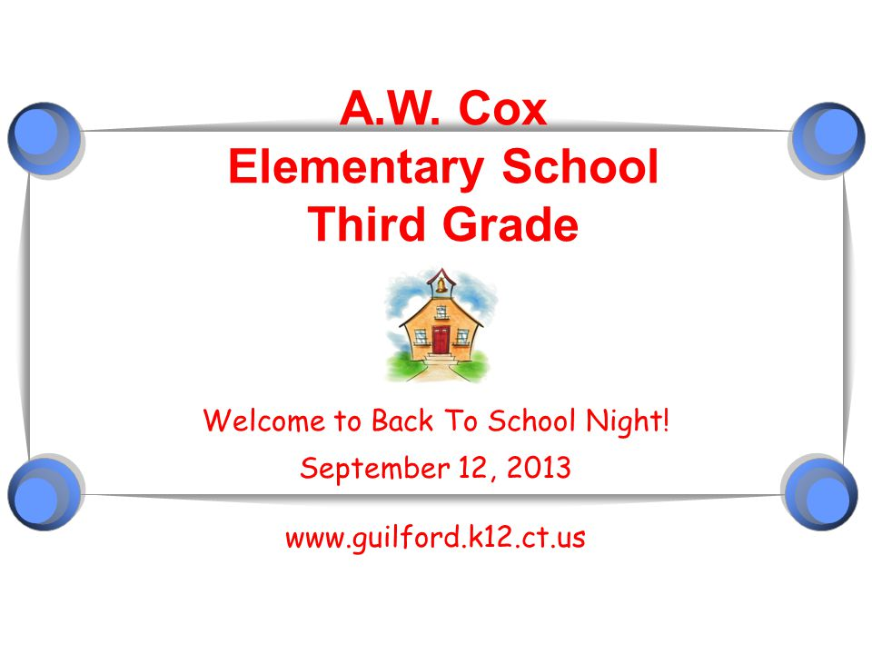 A.W. Cox Elementary School Third Grade Welcome to Back To School Night! September 12, 2013 www.guilford.k12.ct.us