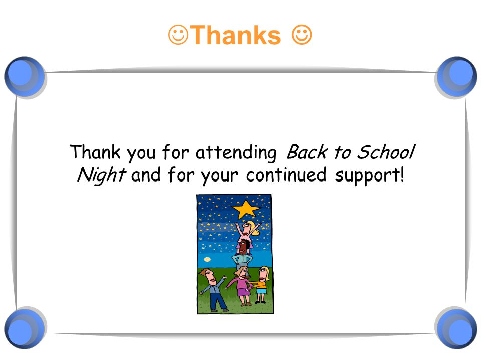 Thanks Thank you for attending Back to School Night and for your continued support!