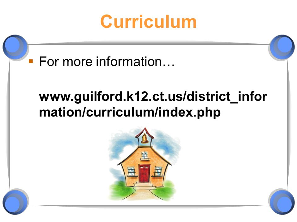 Curriculum  For more information… www.guilford.k12.ct.us/district_infor mation/curriculum/index.php