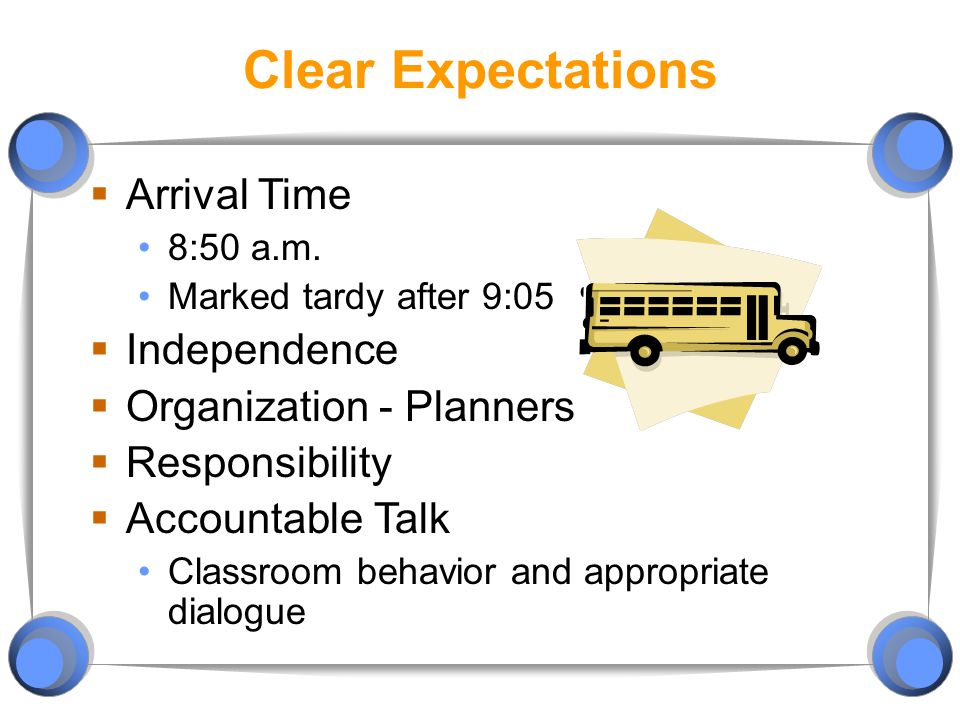 Clear Expectations  Arrival Time 8:50 a.m.