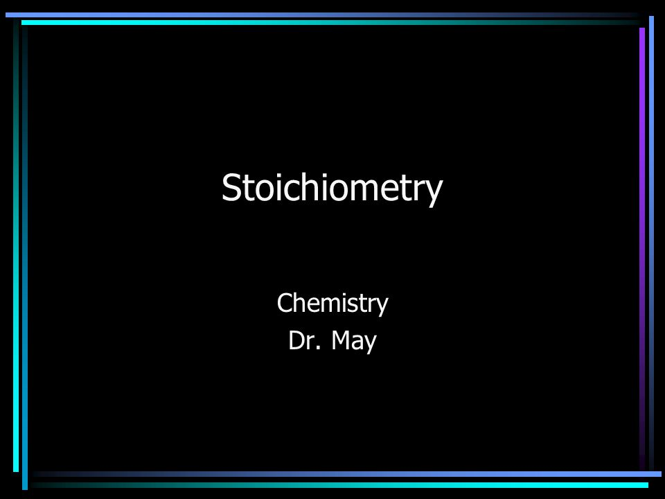 Stoichiometry Chemistry Dr. May