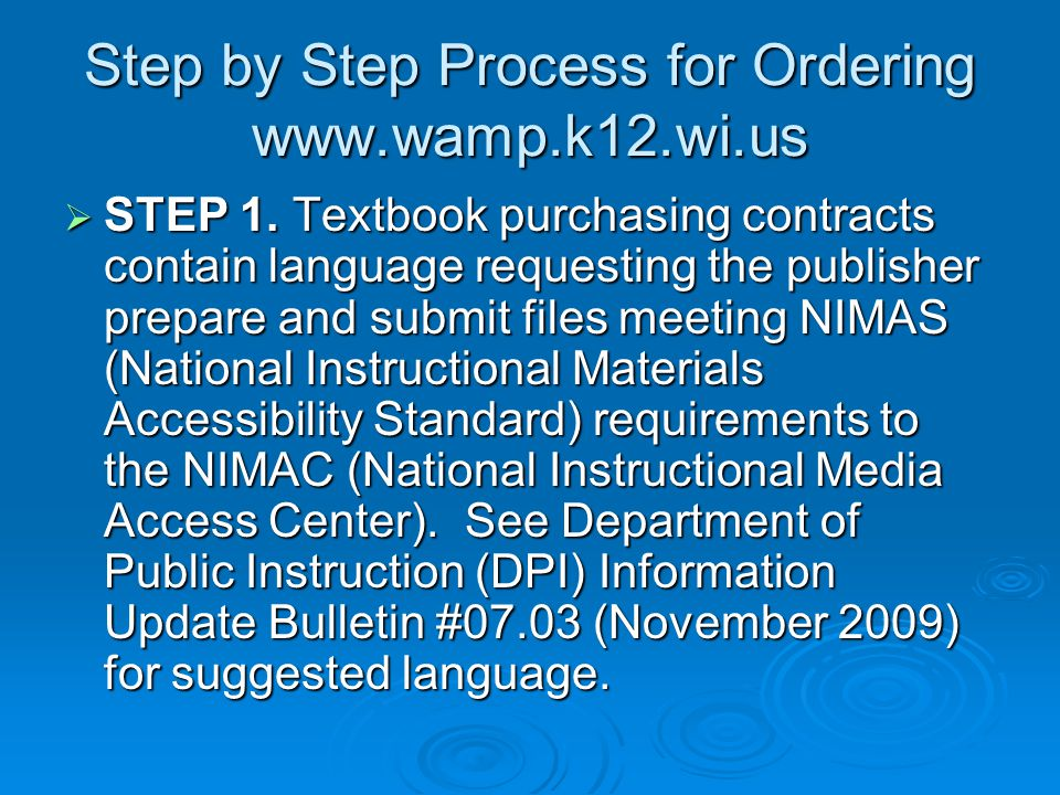 Step by Step Process for Ordering  Step 2: Individualized Education Program (IEP) team members make a determination regarding the students' qualification as a student with a print disability and eligibility status to receive materials under NIMAS in specialized format(s).