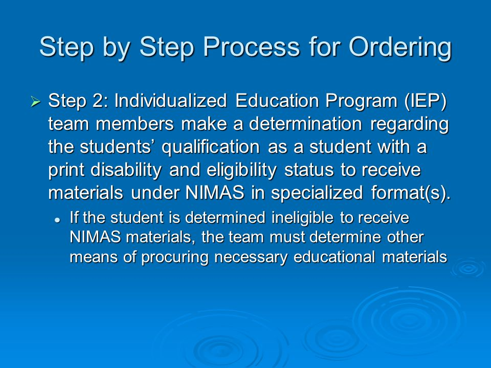 Step by Step Process for Ordering  Step 2: Individualized Education Program (IEP) team members make a determination regarding the students' qualifica