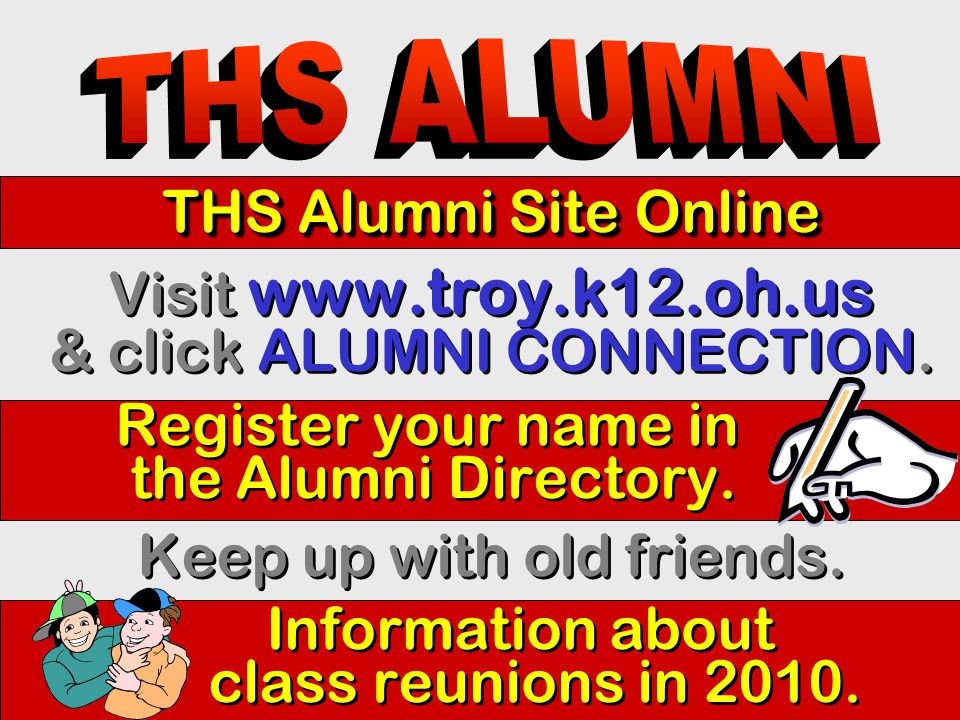 THS Alumni Site Online Visit www.troy.k12.oh.us & click ALUMNI CONNECTION.