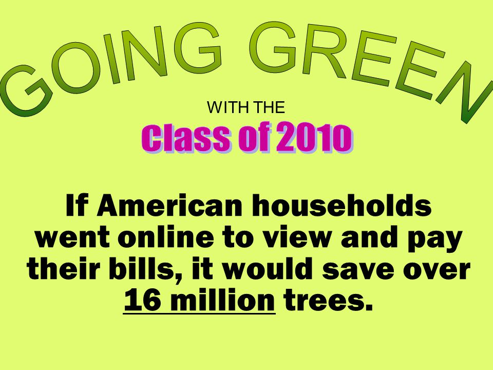 If American households went online to view and pay their bills, it would save over 16 million trees.