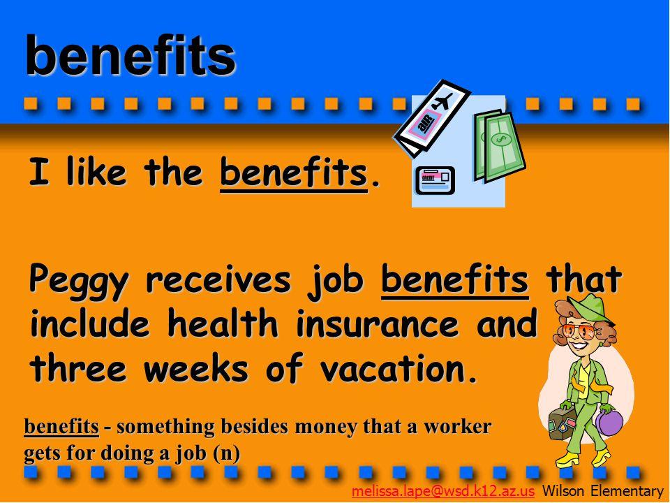 benefits I like the benefits.