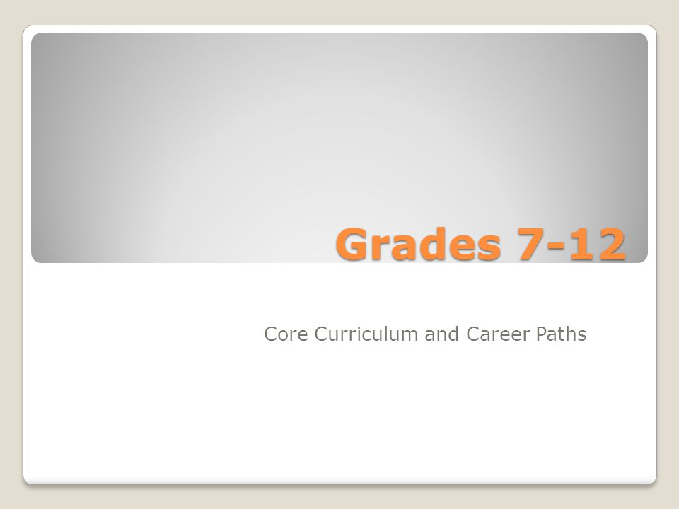 Grades 7-12 Core Curriculum and Career Paths