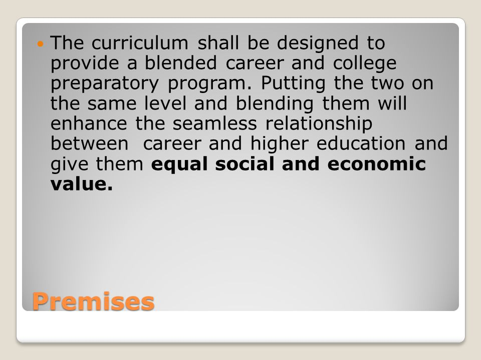 Premises The curriculum shall be designed to provide a blended career and college preparatory program.