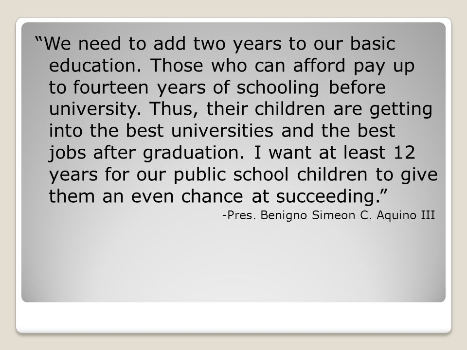 We need to add two years to our basic education.
