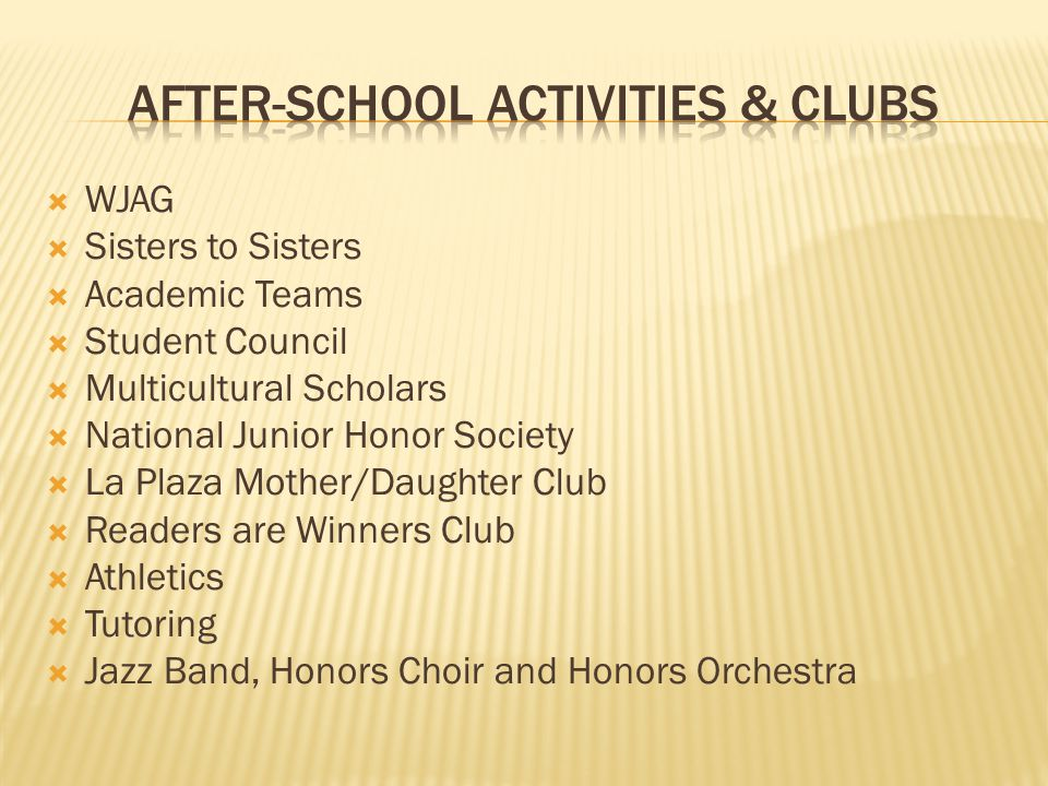  WJAG  Sisters to Sisters  Academic Teams  Student Council  Multicultural Scholars  National Junior Honor Society  La Plaza Mother/Daughter Clu