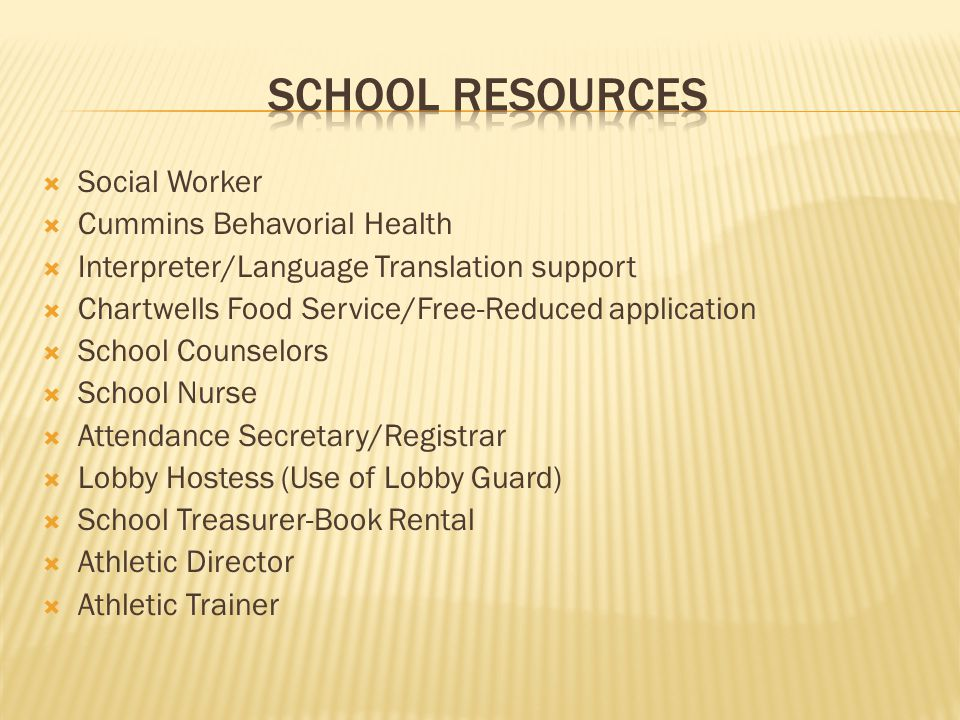 Social Worker  Cummins Behavorial Health  Interpreter/Language Translation support  Chartwells Food Service/Free-Reduced application  School Counselors  School Nurse  Attendance Secretary/Registrar  Lobby Hostess (Use of Lobby Guard)  School Treasurer-Book Rental  Athletic Director  Athletic Trainer