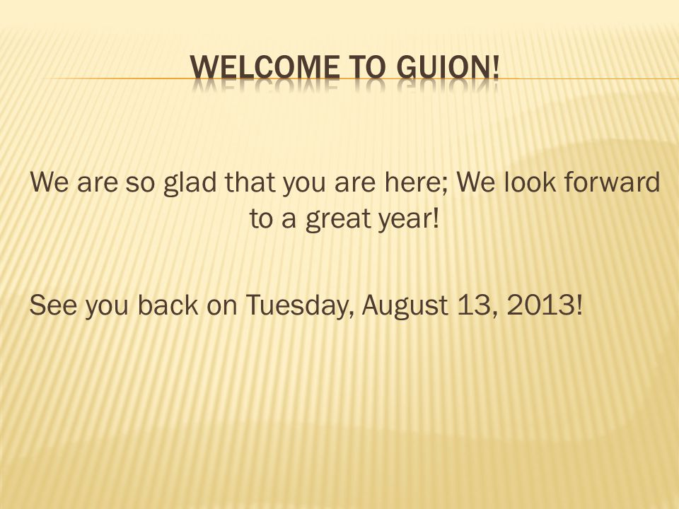 We are so glad that you are here; We look forward to a great year.