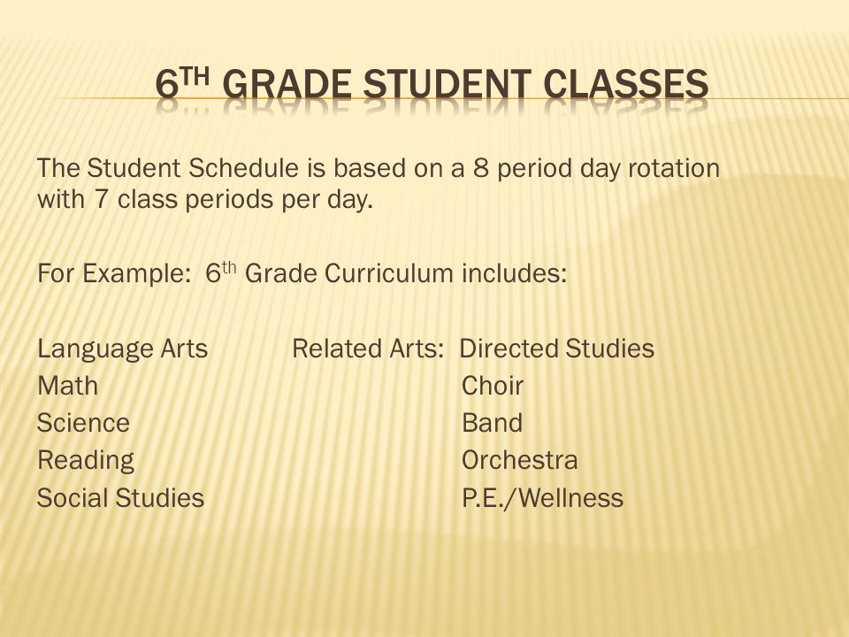 The Student Schedule is based on a 8 period day rotation with 7 class periods per day. For Example: 6 th Grade Curriculum includes: Language ArtsRelat