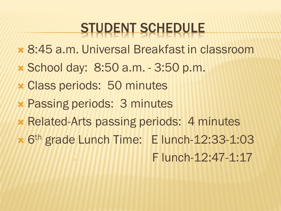  8:45 a.m. Universal Breakfast in classroom  School day: 8:50 a.m. - 3:50 p.m.  Class periods: 50 minutes  Passing periods: 3 minutes  Related-Ar