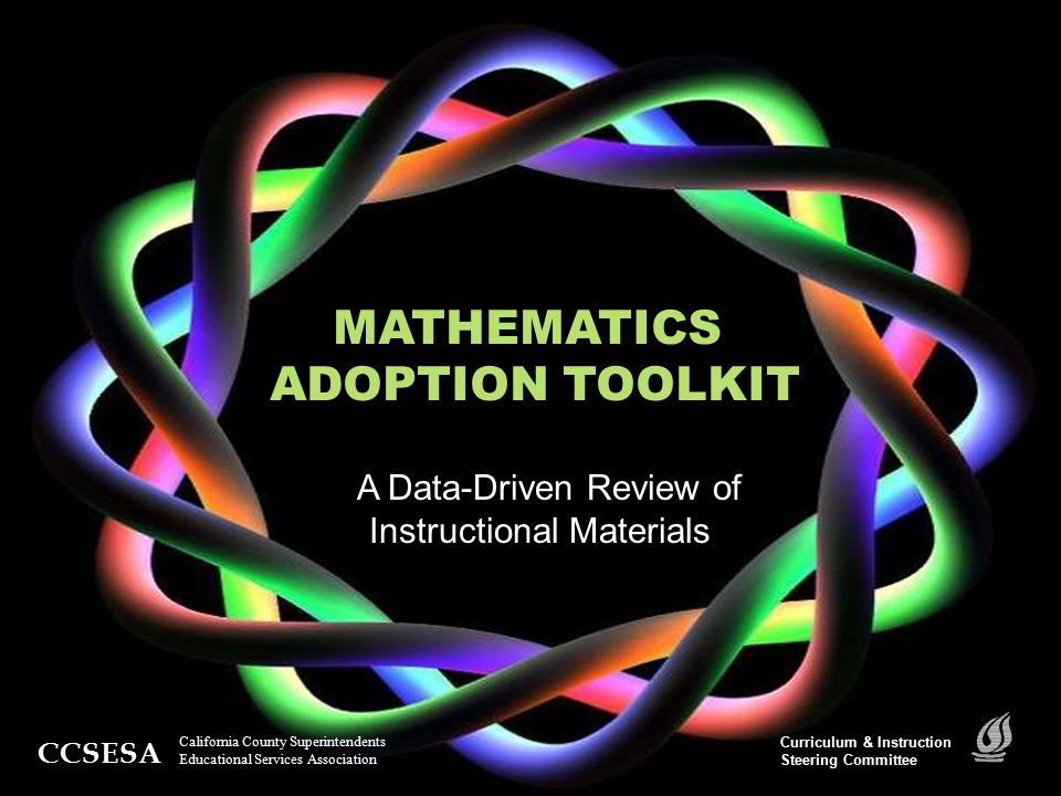 Introduction Math Adoption Toolkit, CCSESA Section #4: Further Comparison Section #6: Implementation Section #5: Make a Decision Section #1: District Lens Adoption Process Options