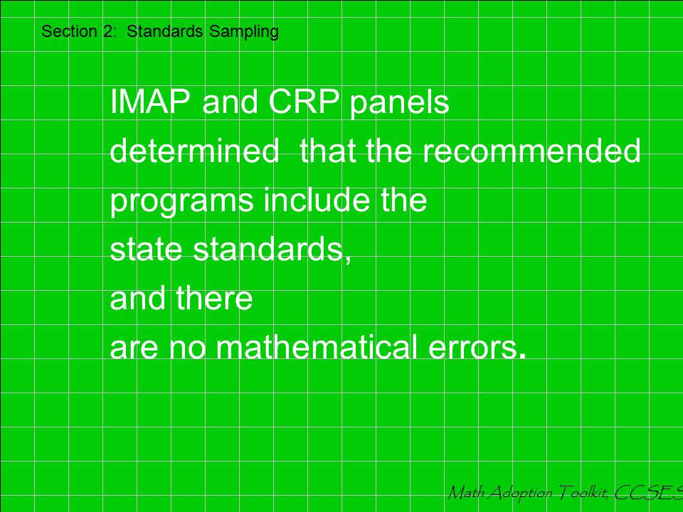 Section 2: Standards Sampling If the math isn't good, then nothing else matters! J.Commons, 2006 Math Adoption Toolkit, CCSESA