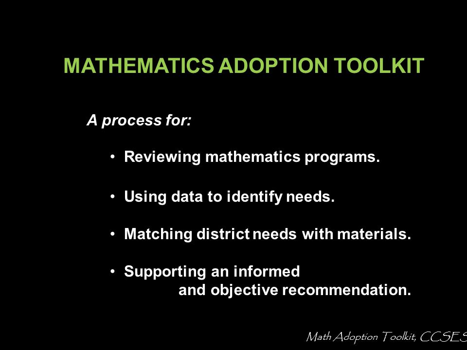 Section 4: Further Comparison Math Adoption Toolkit, CCSESA Executive Focus Committee ParentsMiddle School Teachers English Learners Specialists Vocab + + √ - Structure + + √ Access √ + √ + Discourse - √ √ -