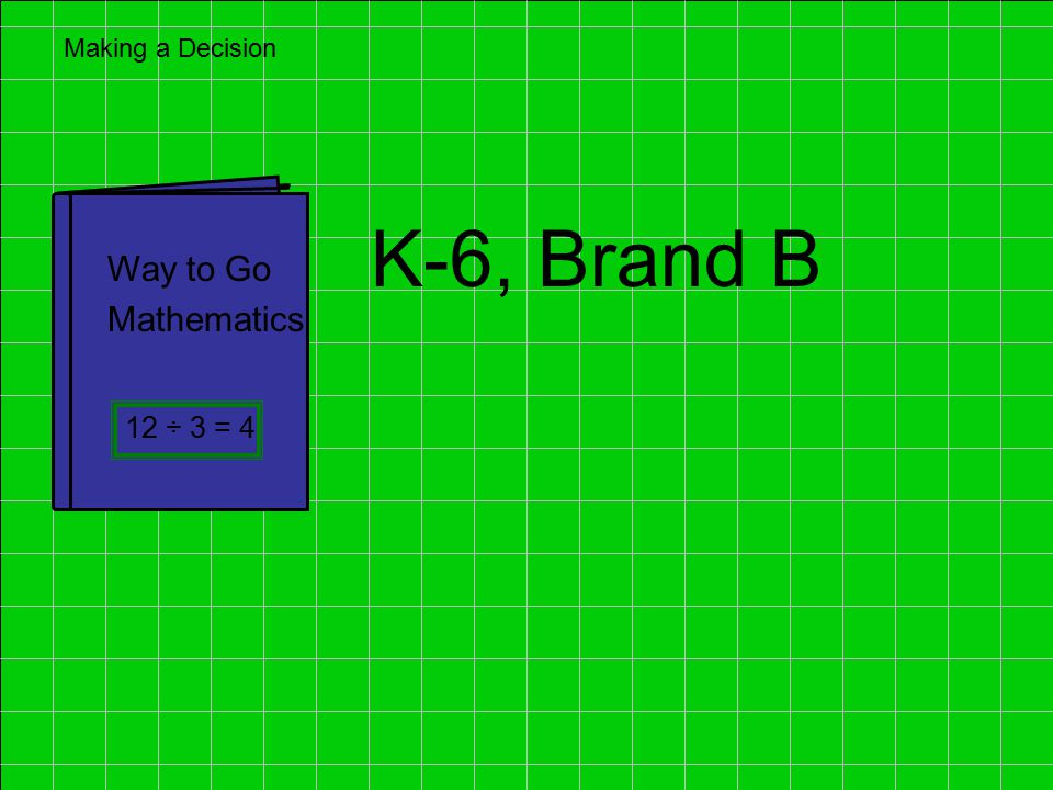 Section 5: Making a Decision Math Adoption Toolkit, CCSESA Content Brand B Content Brand H Assessment Brand B Assessment Brand H