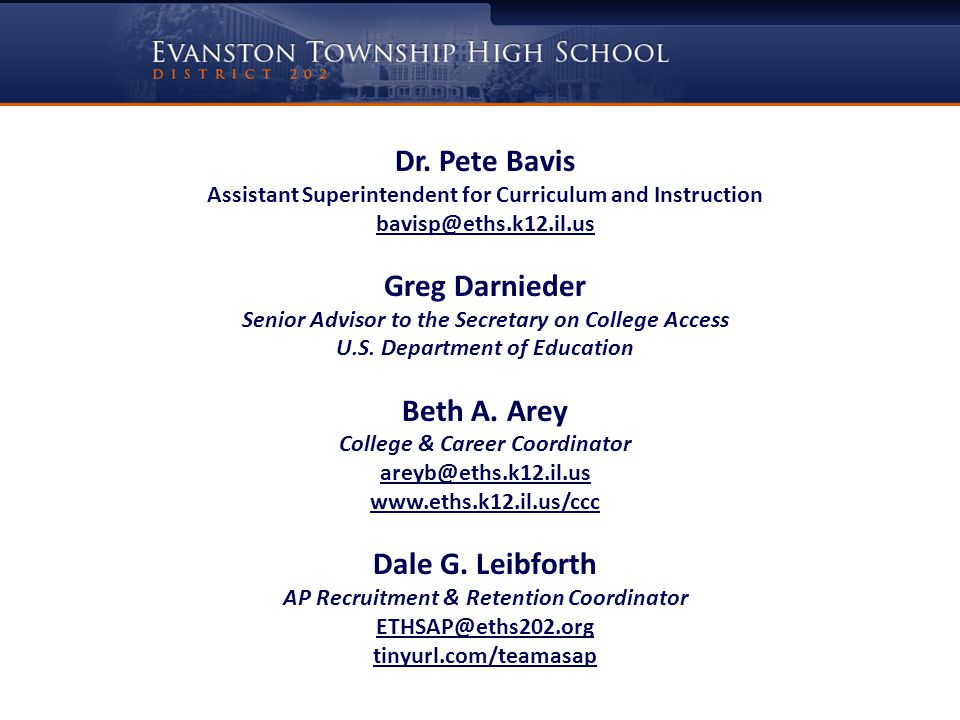 Dr. Pete Bavis Assistant Superintendent for Curriculum and Instruction bavisp@eths.k12.il.us Greg Darnieder Senior Advisor to the Secretary on College