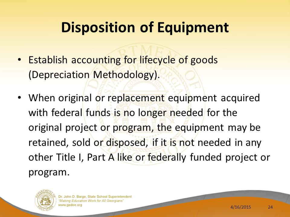 Disposition of Equipment Establish accounting for lifecycle of goods (Depreciation Methodology).