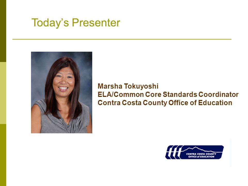 Marsha Tokuyoshi ELA/Common Core Standards Coordinator Contra Costa County Office of Education Today's Presenter