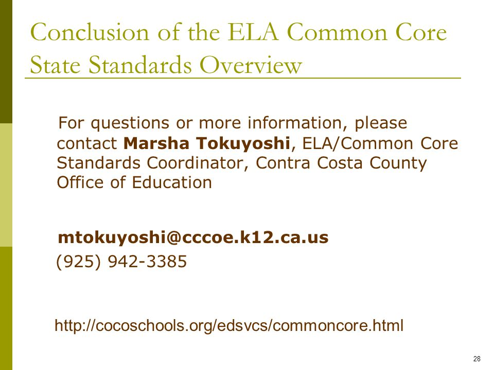 Conclusion of the ELA Common Core State Standards Overview 28 For questions or more information, please contact Marsha Tokuyoshi, ELA/Common Core Stan