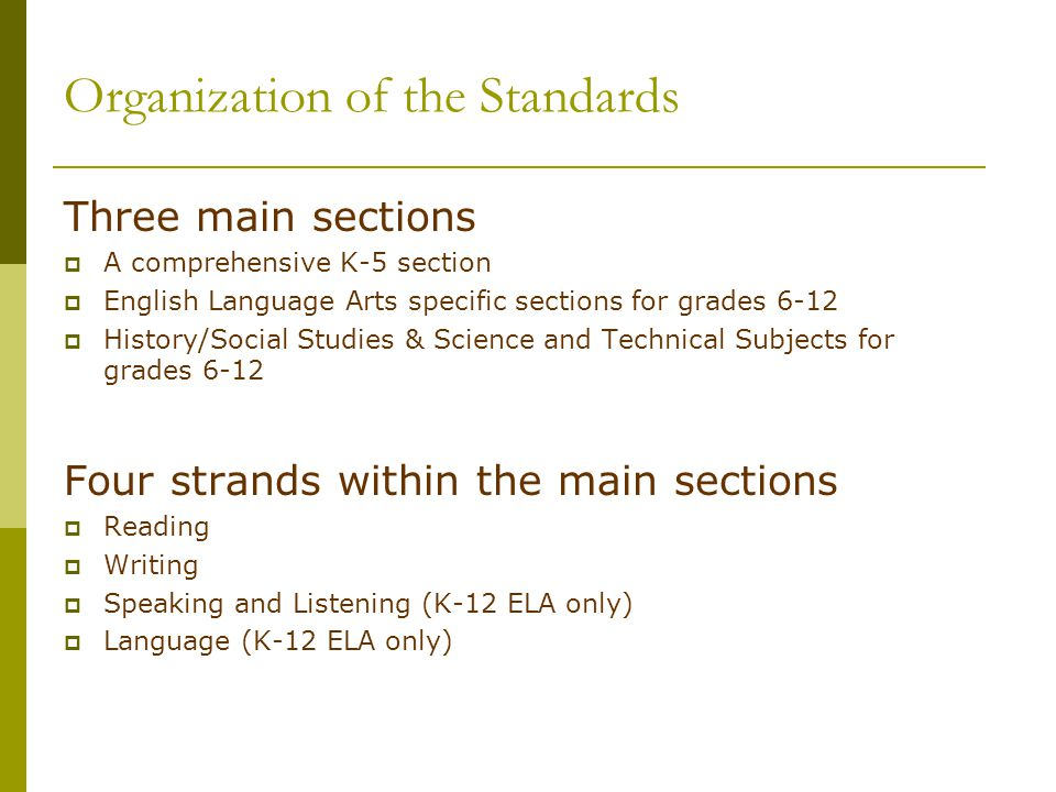 Organization of the Standards Three main sections  A comprehensive K-5 section  English Language Arts specific sections for grades 6-12  History/So