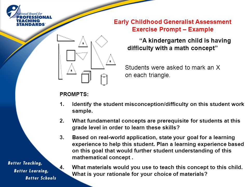 Early Childhood Generalist Assessment Exercise Prompt – Example A kindergarten child is having difficulty with a math concept PROMPTS: 1.Identify the student misconception/difficulty on this student work sample.