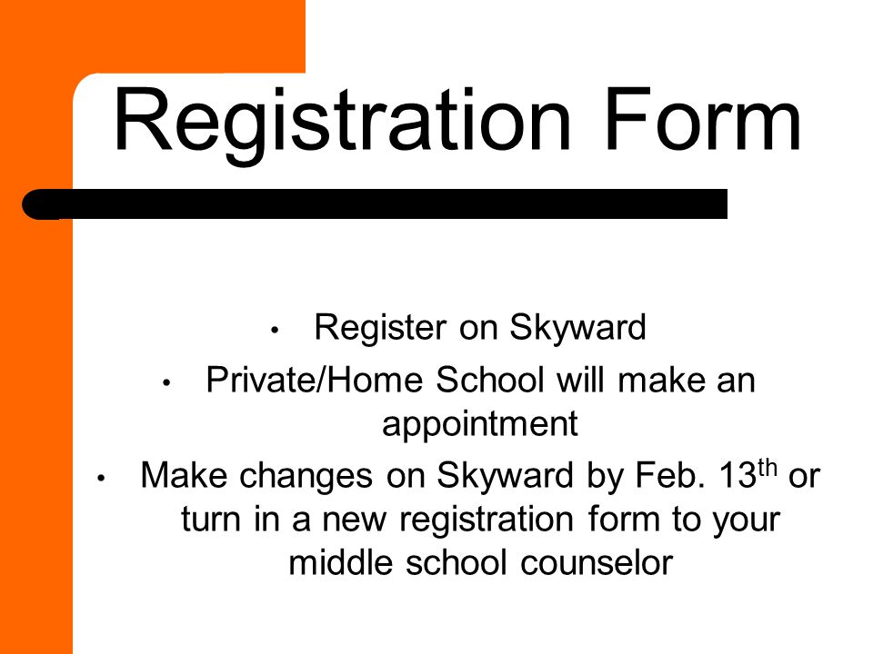 Registration Form Register on Skyward Private/Home School will make an appointment Make changes on Skyward by Feb.