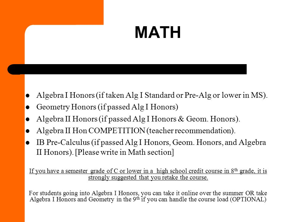 MATH Algebra I Honors (if taken Alg I Standard or Pre-Alg or lower in MS).
