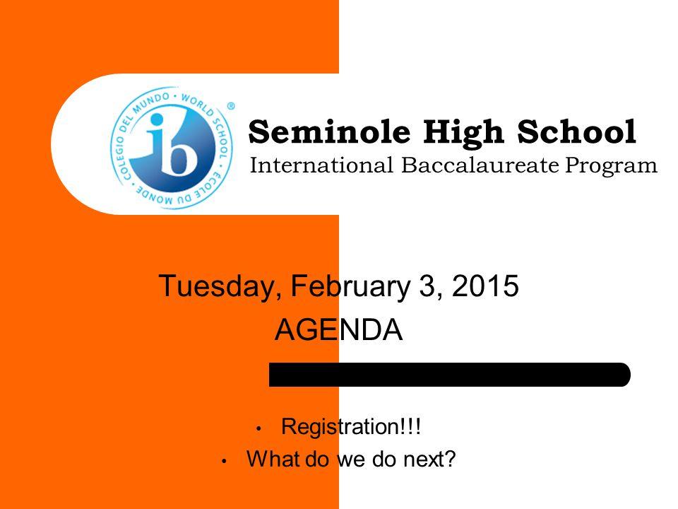 Seminole High School Tuesday, February 3, 2015 AGENDA Registration!!.