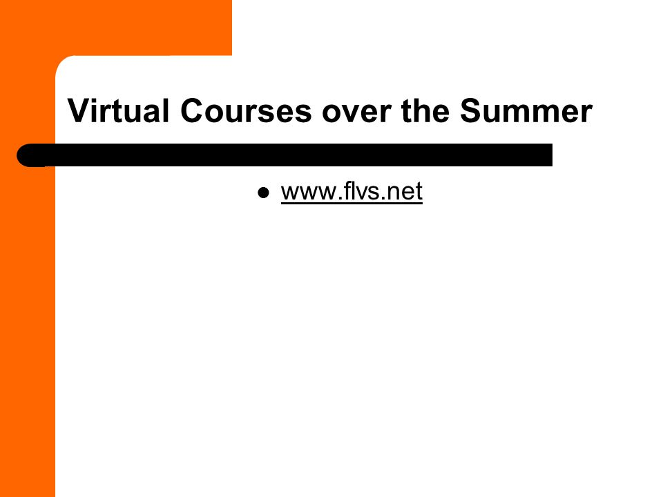 Virtual Courses over the Summer www.flvs.net