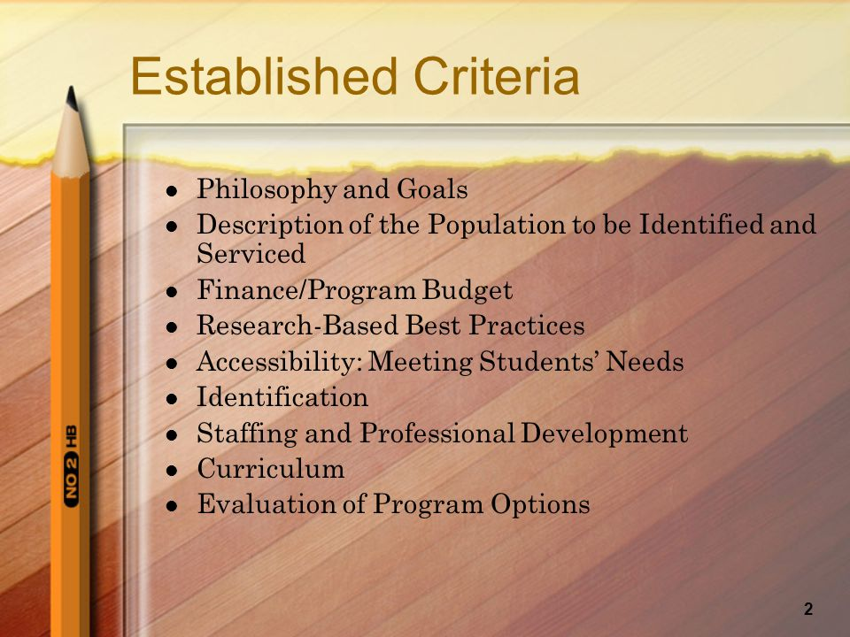 2 Established Criteria Philosophy and Goals Description of the Population to be Identified and Serviced Finance/Program Budget Research-Based Best Practices Accessibility: Meeting Students' Needs Identification Staffing and Professional Development Curriculum Evaluation of Program Options