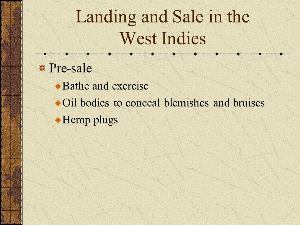 Landing and Sale in the West Indies Pre-sale Bathe and exercise Oil bodies to conceal blemishes and bruises Hemp plugs
