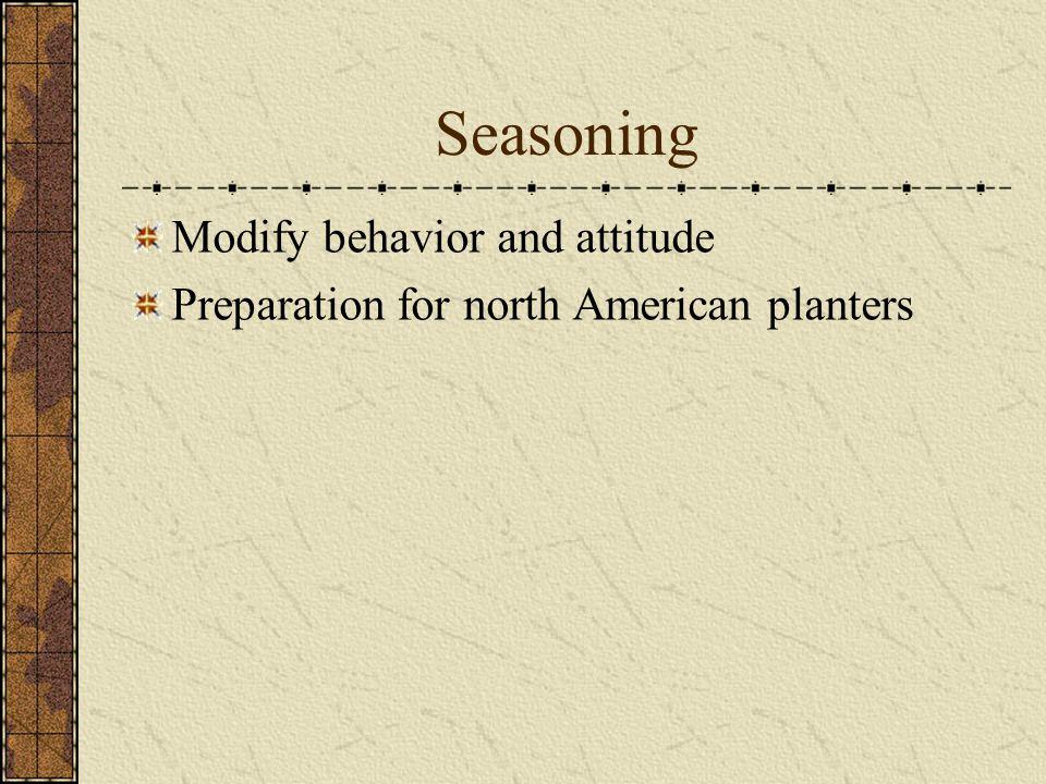 Seasoning Modify behavior and attitude Preparation for north American planters