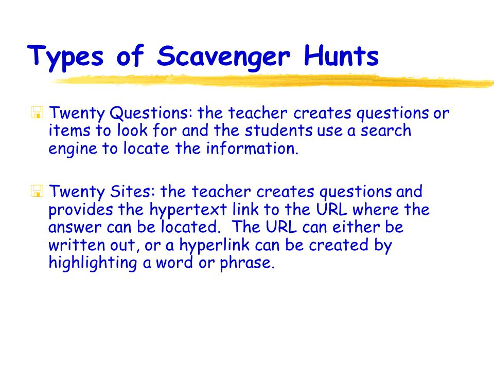 Ways to create a Scavenger Hunt  Type a Scavenger Hunt in Word, print and give to the students to find the answers.