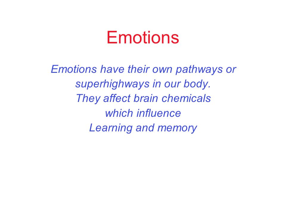 Emotions Emotions have their own pathways or superhighways in our body.
