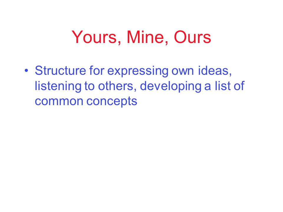 Yours, Mine, Ours Structure for expressing own ideas, listening to others, developing a list of common concepts