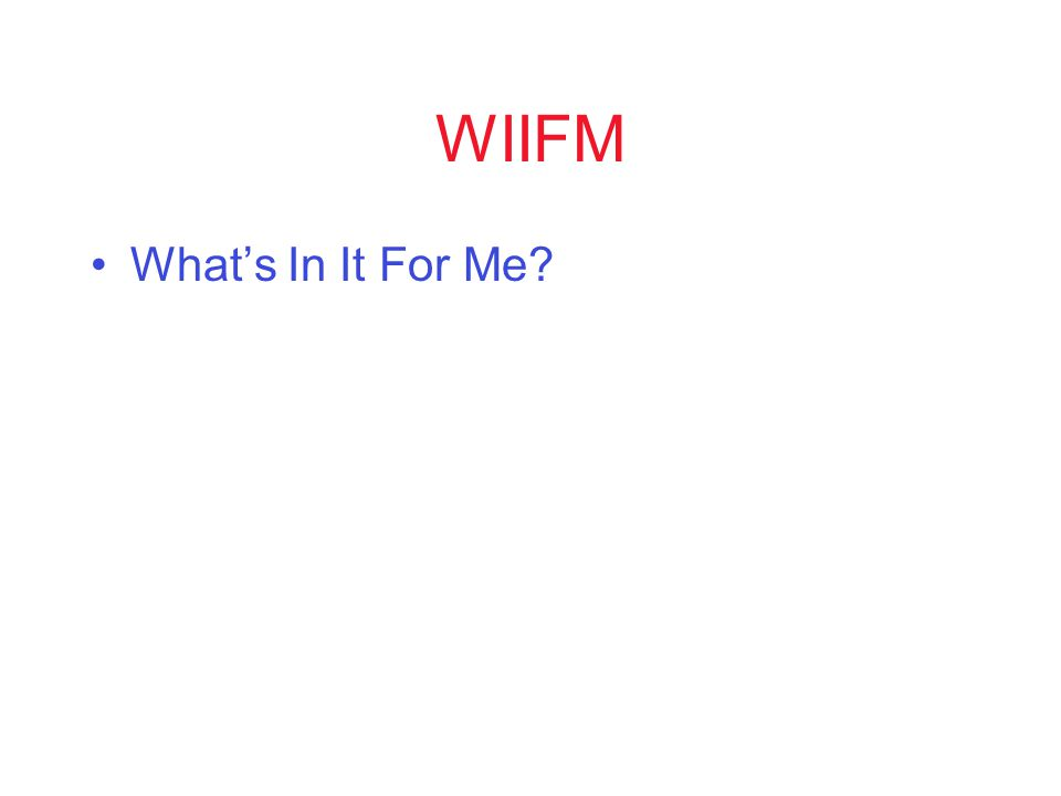 WIIFM What's In It For Me