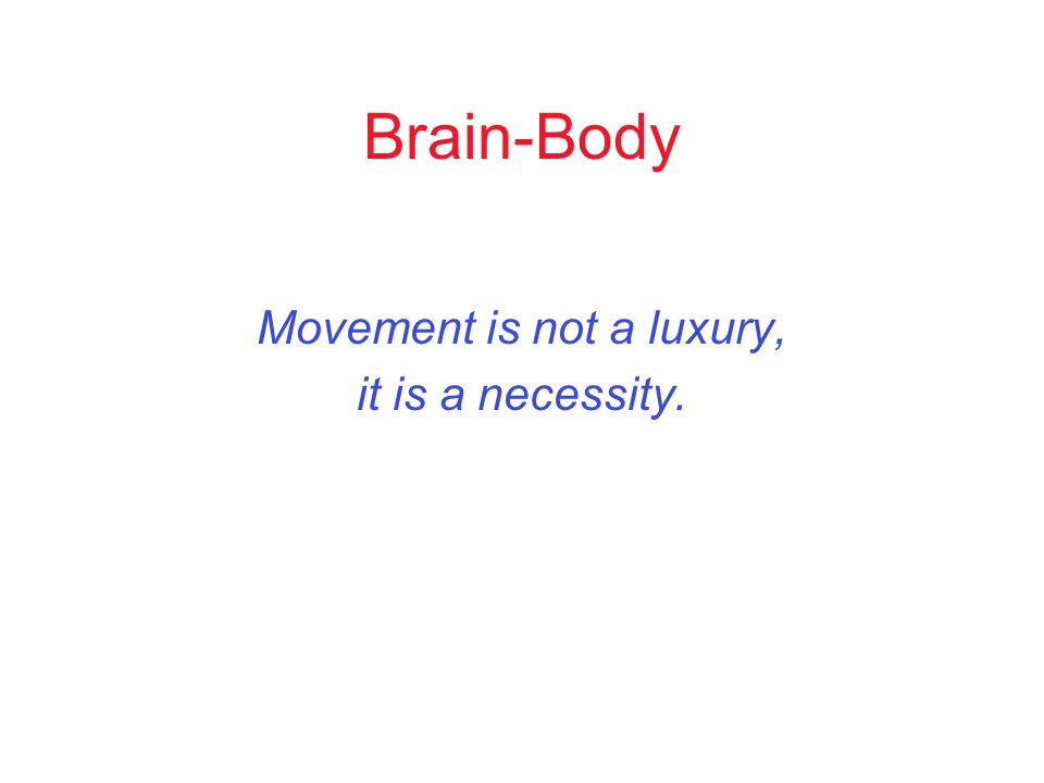 Brain-Body Movement is not a luxury, it is a necessity.